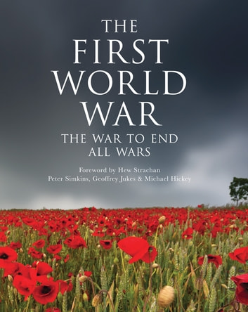 The First World War - The war to end all wars ebook by Geoffrey Jukes,Michael Hickey,Peter Simkins