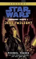Jedi Twilight: Star Wars Legends (Coruscant Nights, Book I) ebook by Michael Reaves