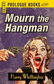 Mourn the Hangman ebook by Harry Whittington