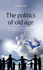The politics of old age ebook by Doyle Martha