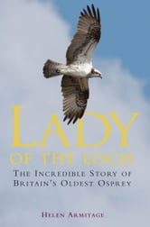 Lady of the Loch - The Incredible Story of Britain's Oldest Osprey ebook by Helen Armitage