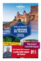 Sur la route des régions de France ebook by LONELY PLANET