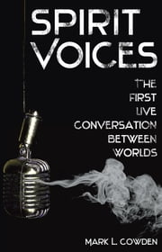 Spirit Voices: The First Live Conversation Between Worlds ebook by Mark Cowden