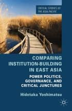 Comparing Institution-Building in East Asia ebook by H. Yoshimatsu