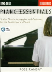Piano Essentials - Scales, Chords, Arpeggios, and Cadences for the Contemporary Pianist ebook by Ross Ramsay