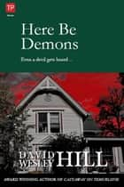 Here Be Demons ebook by David Wesley Hill