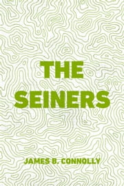 The Seiners ebook by James B. Connolly