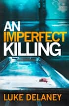 An Imperfect Killing ebook by Luke Delaney