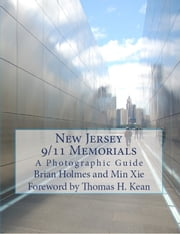 New Jersey 9/11 Memorials - A Photographic Guide ebook by Brian Holmes,Min Xie