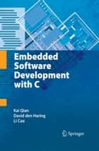 Embedded Software Development with C ebook by Kai Qian,David Den Haring,Li Cao