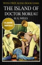 The Island of Doctor Moreau Classic Novels: New Illustrated [Free Audiobook Links] ebook by H. G. Wells