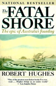 The Fatal Shore - The epic of Australia's founding ebook by Robert Hughes