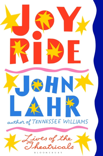Joy Ride - Lives of the Theatricals ebook by John Lahr