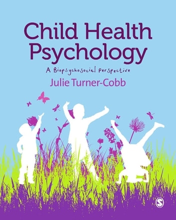Child Health Psychology - A Biopsychosocial Perspective ebook by Julie Turner-Cobb