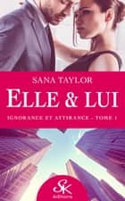 Ignorance et attirance - Elle & lui, T1 ebook by