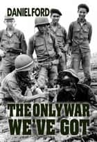 The Only War We've Got ebook by Daniel Ford