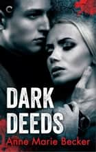 Dark Deeds ebook by Anne Marie Becker