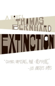 Extinction - A Novel ebook by Thomas Bernhard