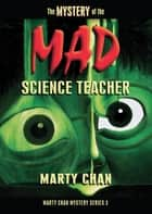 The Mystery of the Mad Science Teacher ebook by Marty Chan