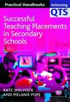 Successful Teaching Placements in Secondary Schools ebook by Mrs K Shilvock,Dr. Melanie Pope