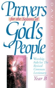 Prayers for the Seasons of God's People, Year B ebook by Hostetter, B. David
