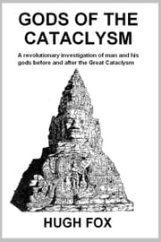 Gods of the Cataclysm - A revolutionary investigation of man and his gods before and after the Great Cataclysm ebook by Hugh Fox