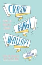 CRASH! BANG! WALLOP! - Poems in Inverted Commas ebook by Laurie McTaggart