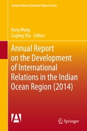 Annual Report on the Development of International Relations in the Indian Ocean Region (2014) ebook by Rong Wang,Cuiping Zhu