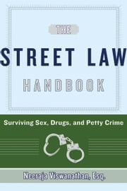 The Street-Law Handbook - Surviving Sex, Drugs, and Petty Crime ebook by Neeraja Viswanathan