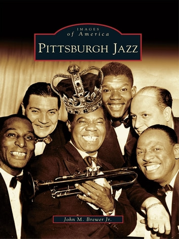 Pittsburgh Jazz ebook by John M. Brewer Jr.