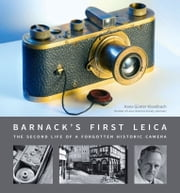 Barnack's First Leica - The second Life of a Forgotten Historic Camera ebook by Hans-Günter Kisselbach