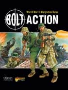 Bolt Action: World War II Wargames Rules ebook by Alessio Cavatore, Rick Priestley, Warlord Games,...