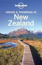 Lonely Planet Hiking & Tramping in New Zealand ebook by Lonely Planet, Lee Slater, Sarah Bennett,...
