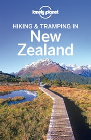 Lonely Planet Hiking & Tramping in New Zealand ebook by Lonely Planet,Lee Slater,Sarah Bennett,Jim DuFresne