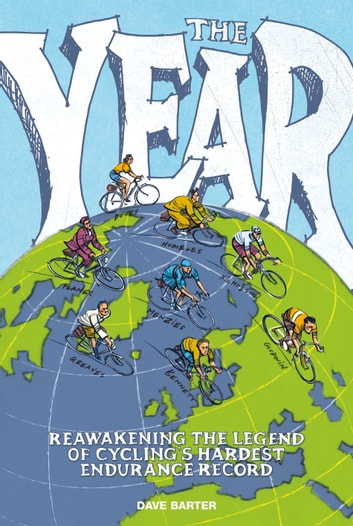 The Year - Reawakening the legend of cycling's hardest endurance record ebook by Dave Barter