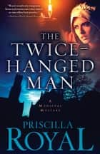 The Twice-Hanged Man ebook by Priscilla Royal