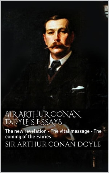 """sir arthur conan doyles writings essay """"sherlock holmes"""" by arthur conan doyle essay sample arthur conan doyle is a victorian writer he introduced his fictional character in 1887 at this time, there were huge differences in wealth between the classes, working class and middle class."""