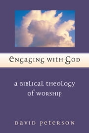 Engaging with God - A Biblical Theology of Worship ebook by David G. Peterson,I. Howard Marshall