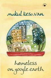 HOMELESS ON GOOGLE EARTH ebook by Mukul Kesavan
