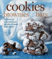 Cookies, Brownies, and Bars - Dozens of scrumptious recipes to bake and enjoy ebook by Elinor Klivans