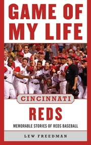 Game of My Life Cincinnati Reds - Memorable Stories of Reds Baseball ebook by Lew Freedman