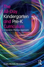 The All-Day Kindergarten Curriculum - A Dynamic-Themes Approach ebook by Doris Pronin Fromberg