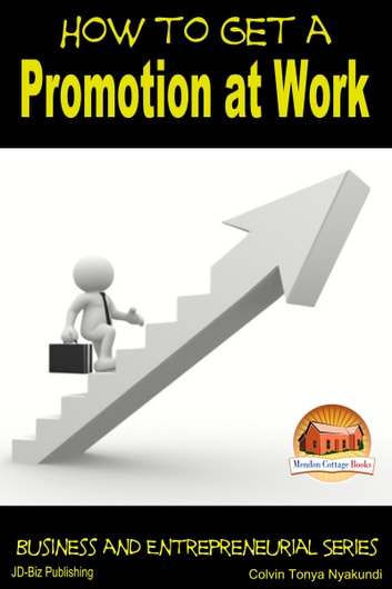 How to Get a Promotion at Work ebook by Colvin Tonya Nyakundi