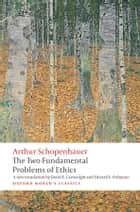 The Two Fundamental Problems of Ethics ebook by Arthur Schopenhauer,David Cartwright,Edward E. Erdmann,Christopher Janaway