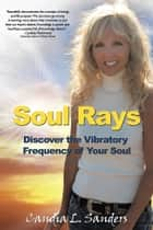 Ebook Soul Rays: Discover the Vibratory Frequency of Your Soul di Candia L Sanders