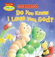 Do You Know I Love You, God? ebook by Max Lucado