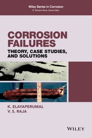 Corrosion Failures - Theory, Case Studies, and Solutions ebook by K. Elayaperumal,V. S. Raja
