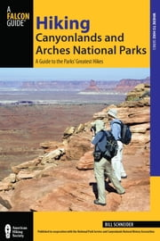 Hiking Canyonlands and Arches National Parks - A Guide to the Parks' Greatest Hikes ebook by Bill Schneider