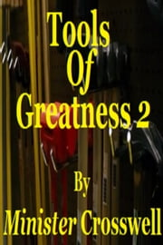 Tools Of Greatness 2 ebook by Minister Crosswell