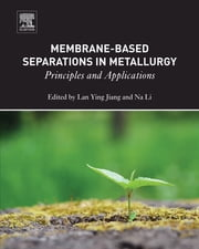 Membrane-Based Separations in Metallurgy - Principles and Applications ebook by Lan Ying Jiang, Li Na